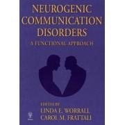Neurogenic Communication Disorders by Linda Worrall