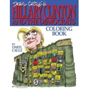Daryl Cagle's Hillary Clinton and the Democrats Coloring Book!: Color Hillary! the Perfect Adult Coloring Book for Hillary Fans and Foes by America's