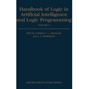 Handbook of Logic in Artificial Intelligence and Logic Programming: Nonmonotoaic Reasoning and Uncertain Reasoning Volume 3 by Dov M. Gabbay