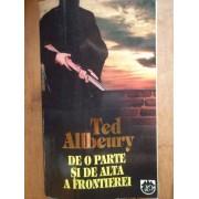 De O Parte Si De Alta A Frontierei - Ted Allbeury