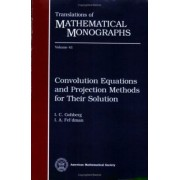 Convolution Equations and Projection Methods for Their Solution by I.C. Gohlberg