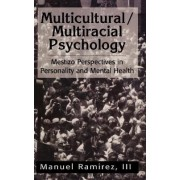 Multicultural/Multiracial Psychology by Manuel Ramirez