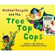 Michael Recycle and the Tree Top Cops by Alexandra Colombo