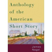 Anthology of the American Short Story: Student Text by James Nagel