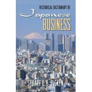 Historical Dictionary of Japanese Business by Stuart D. B. Picken