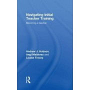 Navigating Initial Teacher Training by Andrew J. Hobson