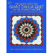 The Quick and Easy Giant Dahlia Quilt on the Sewing Machine by Susan Aylsworth Murwin
