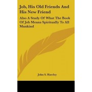 Job, His Old Friends and His New Friend by Claire Tow Professor of Religion John S Hawley