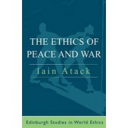 The Ethics of Peace and War by Iain Atack