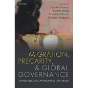 Migration, Precarity, and Global Governance by Carl-Ulrik Schierup