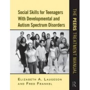 Social Skills for Teenagers with Developmental and Autism Spectrum Disorders by Elizabeth A. Laugeson