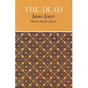 The Dead: Complete, Authoritative Text with Biographical and Historical Contexts, Critical History and Essays from Five Contemporary Critical Perspectives by James Joyce