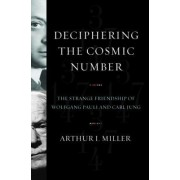 Deciphering the Cosmic Number by Arthur I. Miller