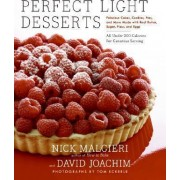 Perfect Light Desserts: Fabulous Cakes, Cookies, Pies, And More Made With Real Butter, Sugar, Flour, And Eggs, All Under 300 Calories Per by David Joachim
