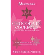Montezuma's Chocolate Cookbook: Marvellous, messy, melt-in-the-mouth recipes by Simon Pattinson