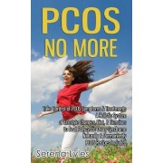 Pcos No More - Take Control of Pcos Symptoms & Treatments - A Holistic System of Lifestyle Changes, Diet, & Exercises to Beat Polycystic Ovary Syndrome Naturally & Permanently. Pcos Recipes Included. by Serena Lyles