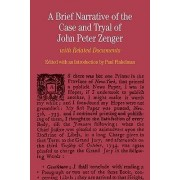 A Brief Narrative of the Case and Tryal of John Peter Zenger by Professor Paul Finkelman