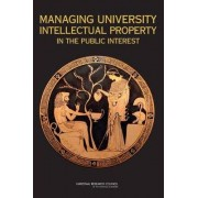 Managing University Intellectual Property in the Public Interest by and Dialogue Research Committee on Management of University Intellectual Property: Lessons from a Generation of Experience