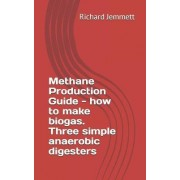 Methane Production Guide - How to Make Biogas. Three Simple Anaerobic Digesters by Richard Jemmett