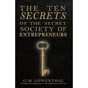 The Ten Secrets of the Secret Society of Entrepreneurs by MR G M Lowenthal