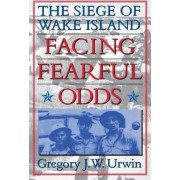 Facing Fearful Odds by Gregory J. W. Urwin