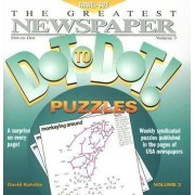 The Greatest Newspaper Dot-To-Dot! Puzzles, Volume 3 by David Kalvitis