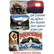 We Enjoyed Alaska - But Russell Just about Killed Us by Julian Anderson Williams
