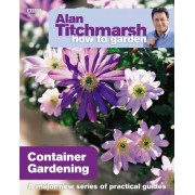 Alan Titchmarsh How to Garden: Container Gardening by Alan Titchmarsh