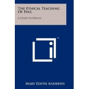 The Ethical Teaching of Paul by Mary Edith Andrews