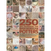 250 Tips, Techniques, and Trade Secrets for Potters by Jacqui Atkin