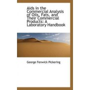 AIDS in the Commercial Analysis of Oils, Fats, and Their Commercial Products by George Fenwick Pickering