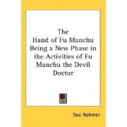 The Hand of Fu Manchu Being a New Phase in the Activities of Fu Manchu the Devil Doctor by Professor Sax Rohmer