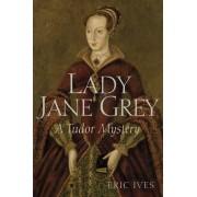Lady Jane Grey - a Tudor Mystery by Eric Ives