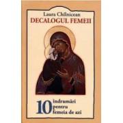 Decalogul femeii. 10 indrumari pentru femeia de azi - Laura Chilnicean