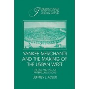Yankee Merchants and the Making of the Urban West by Jeffrey S. Adler
