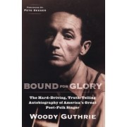 Bound for Glory: The Hard-Driving, Truth-Telling Autobiography of America's Great Poet-Folk Singer, Paperback