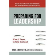 Preparing for Leadership: What It Takes to Take the Lead by Donna J. Dennis