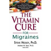 Steve Hickey The Vitamin Cure for Migraines (Vitamin Cure Series)
