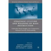 Strategic Culture and Weapons of Mass Destruction by Kerry M. Kartchner