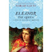 Eleanor the Queen by Norah Lofts