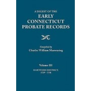 A Digest of the Early Connecticut Probate Records. in Three Volumes. Volume III by Charles William Manwaring