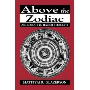 Above the Zodiac by Matityahu Glazerson