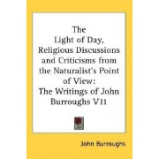 The Light of Day, Religious Discussions and Criticisms from the Naturalist's Point of View by John Burroughs