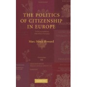 The Politics of Citizenship in Europe by Marc Morje Howard