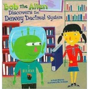 Bob the Alien Discovers the Dewey Decimal System by Sandy Donovan
