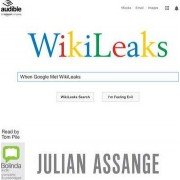 When Google Met Wikileaks by Julian Assange