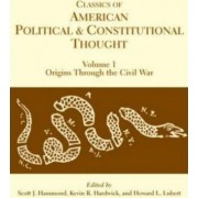 Classics of American Political and Constitutional Thought: Origins Through the Civil War v. 1 by Scott J Hammond
