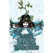 The Sea Fairies by L. Frank Baum, Fiction, Fantasy, Fairy Tales, Folk Tales, Legends & Mythology by L Frank Baum