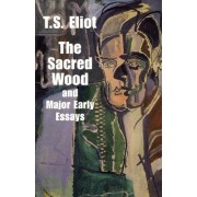 Sacred Wood & Major Early Essays by T S Eliot