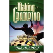 The Making of a Champion by Mike Murdoch